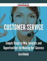 Customer Service - Simple Steps to Win, Insights and Opportunities for Maxing Out Success