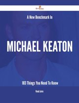 A New Benchmark In Michael Keaton - 183 Things You Need To Know
