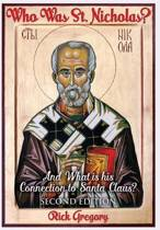 Who Was St. Nicholas? and What Is His Connection to Santa Claus? Second Edition