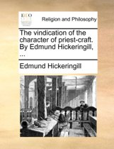 The Vindication of the Character of Priest-Craft. by Edmund Hickeringill,