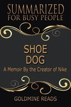 Shoe Dog - Summarized for Busy People: A Memoir By the Creator of Nike