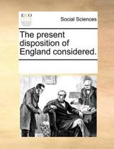 The Present Disposition of England Considered.