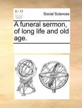 A Funeral Sermon, of Long Life and Old Age