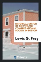 Historical Sketch of the Twelfth Congregational Society in Boston