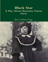 Black Star : A Play About Henrietta Vinton Davis