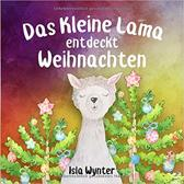 Das Kleine Lama Entdeckt Weihnachten: Ein Bilderbuch zum Vorlesen