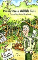 Pennsylvania Wildlife Tails: A Game Warden's Notebook