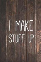 I Make Sutff Up - Funny Humor Quote Saying Journal