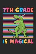 7th Grade Is Magical - Dinosaur Back To School Gift - Notebook For Seventh Grade Boys - Boys Dinosaur Writing Journal: Medium College-Ruled Journey Di