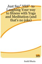 Just Say YES to Laughing Your Way to Fitness with Yoga and Meditation (and That's No Joke)