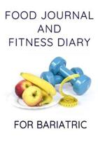 Food Journal And Fitness Diary For Bariatric: Diet Calories Planner And Daily Exercise Tracker For Weight Loss