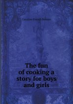 The Fun of Cooking a Story for Boys and Girls