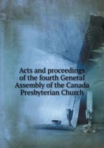 Acts and Proceedings of the Fourth General Assembly of the Canada Presbyterian Church