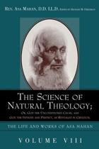 The Science of Natural Theology; Or God the Unconditioned Cause, and God the Infinite and Perfect as Revealed in Creation.