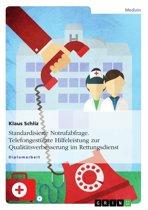 Standardisierte Notrufabfrage. Telefongestützte Hilfeleistung zur Qualitätsverbesserung im Rettungsdienst