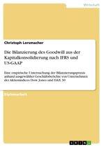 Die Bilanzierung des Goodwill aus der Kapitalkonsolidierung nach IFRS und US-GAAP