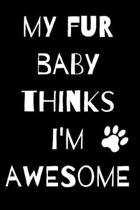 My Fur Baby Thinks I'm Awesome