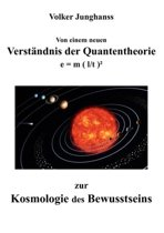 Von Einem Neuen Verst Ndnis Der Quantentheorie Zur Kosmologie Des Bewusstseins