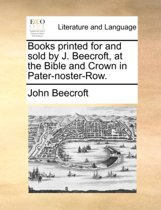 Books Printed for and Sold by J. Beecroft, at the Bible and Crown in Pater-Noster-Row