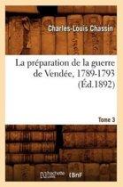 La Pr paration de la Guerre de Vend e, 1789-1793. Tome 3 ( d.1892)
