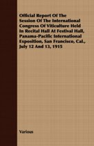 Official Report Of The Session Of The International Congress Of Viticulture Held In Recital Hall At Festival Hall, Panama-Pacific International Exposition, San Francisco, Cal., July 12 And 13, 1915