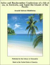 Sailor and Beachcomber: Confessions of a Life at Sea, in Australia, and Amid the Islands of the Pacific