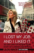 I LOST MY JOB AND I LIKED IT: 30-Day Law-of-Attraction Diary of a Dream Job Seeker