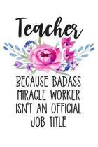 Teacher Because Badass Miracle Worker Isn't an Official Job Title