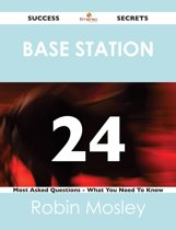Base Station 24 Success Secrets - 24 Most Asked Questions On Base Station - What You Need To Know