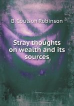Stray Thoughts on Wealth and Its Sources