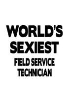 World's Sexiest Field Service Technician: Original Field Service Technician Notebook, Journal Gift, Diary, Doodle Gift or Notebook - 6 x 9 Compact Siz