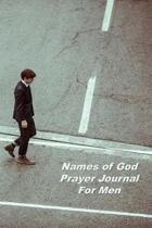 Names of God Prayer Journal For Men: Undated 13-Week Notebook Focusing On The Names Of God And Scripture Study