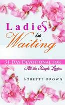 Ladies in Waiting: 31-Day Devotional for All the Single Ladies