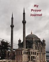 My Prayer Journal: Daily Prayer Journal for Muslims: Guide to Help you Pray 5 Times a Day and Keep Reading Quran & Daily Hadith