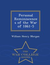 Personal Reminiscences of the War of 1861-5 - War College Series