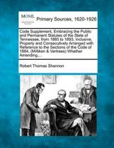 Code Supplement, Embracing the Public and Permanent Statutes of the State of Tennessee, from 1885 to 1893, Inclusive, Properly and Consecutively Arranged with Reference to the Sections of the Code of 1884, (Milliken & Vertrees) Whether Amending, ...