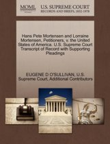 Hans Pete Mortensen and Lorraine Mortensen, Petitioners, V. the United States of America. U.S. Supreme Court Transcript of Record with Supporting Pleadings