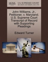 John Williams, Jr., Petitioner, V. Maryland. U.S. Supreme Court Transcript of Record with Supporting Pleadings