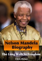 Nelson Mandela Biography: The Long Walk to Freedom