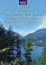 The Okanagan Valley, Kootenays, Kamloops, Glacier National Park & Eastern British Columbia