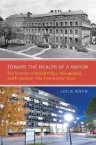 Toward the Health of a Nation: The Institute of Health Policy, Management and Evaluation - The First Seventy Years