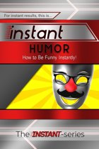 Instant Humor: How to Be Funny Instantly!