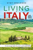 Living in Italy: The Real Deal. Hilarious Expat Adventures of a Couple Intent on Living Their Dream Life. But Then Things Went Horribly Wrong! ''Laugh Out Loud Page Turner''