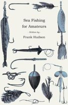 Sea Fishing for Amateurs - A Practical Book on Fishing from Shore, Rocks or Piers, with a Directory of Fishing Stations on the English and Welsh Coasts
