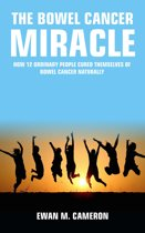 """The Bowel Cancer """"Miracle"""" How 12 Ordinary People Cured Themselves of Bowel Cancer Naturally"""