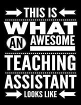This Is What An Awesome Teaching Assistant Looks Like: Notebook Gift for Teachers, Professors, Tutors, Coaches and Academic Instructors
