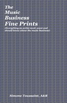 The Music Business Fine Prints (Everything an Artist Need, Want and Should Know about the Music Business)