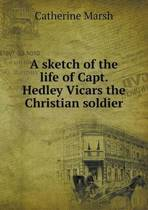 A Sketch of the Life of Capt. Hedley Vicars the Christian Soldier