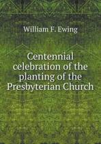 Centennial Celebration of the Planting of the Presbyterian Church