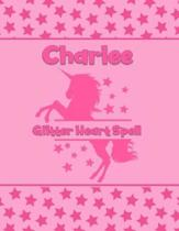 Charlee Glitter Heart Spell: Personalized Draw & Write Book with Her Unicorn Name - Word/Vocabulary List Included for Story Writing
